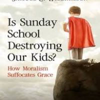 Is Sunday School Destroying Our Kids? How Moralism Suffocates Grace: A Brief Review